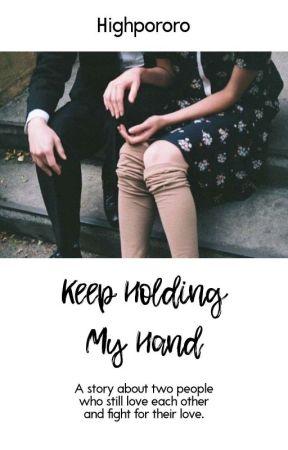 Keep Holding My Hand  by highpororo