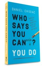 Who Says You Can't? YOU DO by DanielChidiac