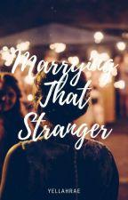 MARRYING THAT STRANGER (TO BE SELF-PUBLISHED) by yellahrae