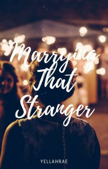 MARRYING THAT STRANGER (TO BE SELF-PUBLISHED)