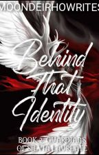 Behind That Identity (Book 1: The Guardians Of Silvia Laureate) [EDITING] by BlackValentine143