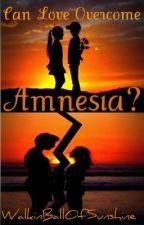 Can Love Overcome Amnesia? by WalkinBallOfSunshine