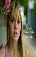I never asked for this life by vablankenbiller