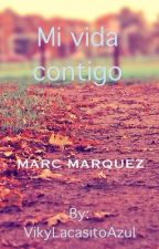 Mi vida contigo.//MARCMARQUEZ by victoriakws