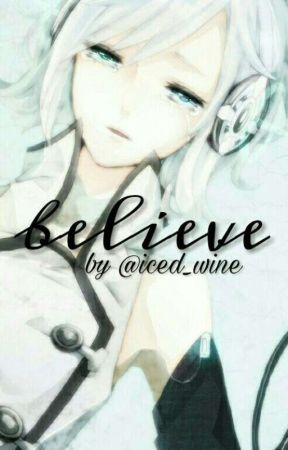 believe • VOCALOID fanfiction by iced-wine