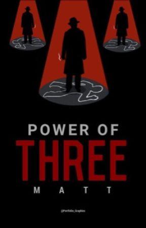 THE POWER OF THREE by matt7133