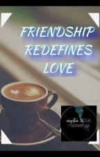 FRIENDSHIP REDEFINES LOVE || Runner Up Of Mystic Awards 2018 || by shrilaxminair