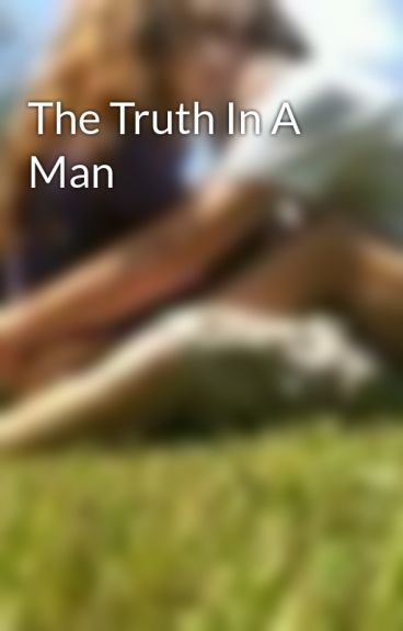 The Truth In A Man by ICutToLive