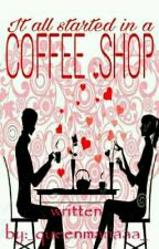 Coffee Shop (Short Story) by _queenmariaaa_