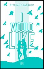 I Would Like... (T.Y.D#1) (C.R#2) by ScrittoreCompulsivo