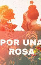 POR UNA ROSA by sarablancos