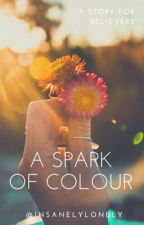 A Spark Of Colour  by insanelylonely