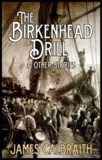 The Birkenhead Drill and Other Stories by JamesCalbraith