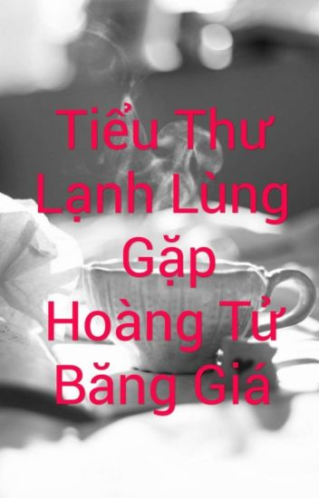 Đọc Truyện Tiểu Thư Lạnh Lùng Gặp Hoàng Tử Băng Giá (Full) - Truyen4U.Net