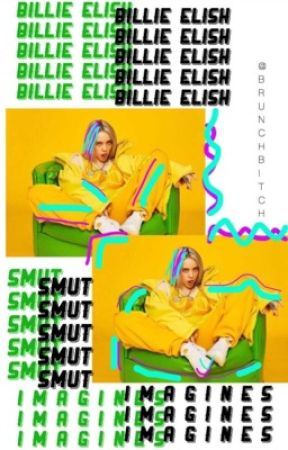 Billie Imagines and smut  by BrunchBitch