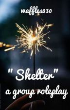"""Shelter"" - A Group Roleplay by WAFFLES030"