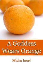 A Goddess Wears Orange by Moira_Inori