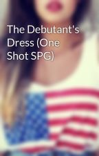 The Debutant's Dress (One Shot SPG) by behindthegreenmask