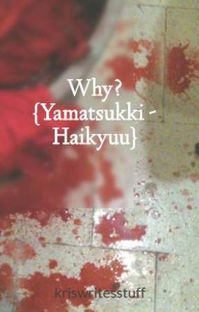 Why? {Yamatsukki/Tsukkiyama - Haikyuu} by kriswritesstuff