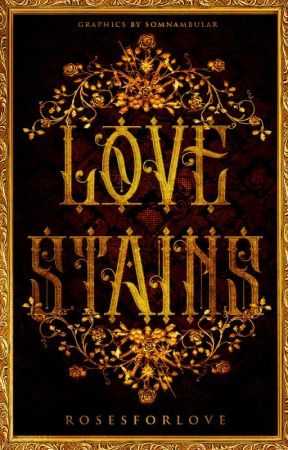 LOVE STAINS by rosesforlove