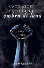 Cacciatori di Leggende - Ombra di Luna by yumixnoir