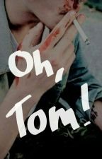 Oh, Tom !  by Sparkling_Kid
