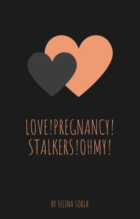 Loves,Pregnancies,Stalkers!OhMy! by Loveable83Walda