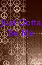 Just Gotta Be Me by AlyJones