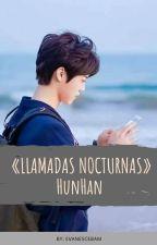 «LLAMADAS NOCTURNAS» HUNHAN by Evanescebam