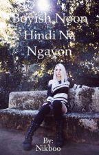 Boyish noon, Hindi na ngayon by NIKBOO