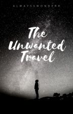 The Unwanted Travel by AlwayssWonderr