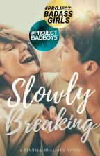 Slowly Breaking ✔ by ginnellmullings15
