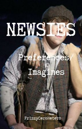 NEWSIES Preferences/Imagines - PDA - Wattpad