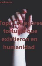 Tops:Las peores torturas que existió en la humanidad by ValentinaAguilar13