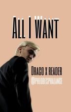 All I Want||Draco x reader by pheobesphalange