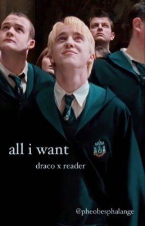 All I Want||Draco x reader by pheobesphalange