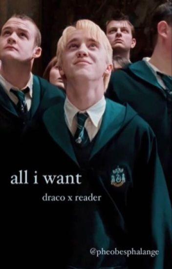 All I Want||Draco x reader