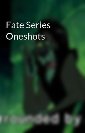 Fate Series Oneshots by MistressDestruction