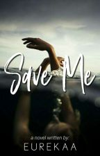 Save Me (Finished) by Eurekaa