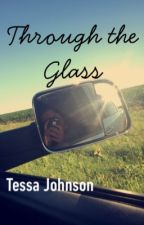 Through the Glass  by tessaj0319