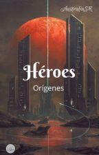 Héroes (Orígenes) by AustraliaSR