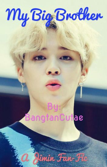 My Big Brother (Jimin Fan-Fic) - BangtanCutae - Wattpad