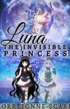 LUNA: The Invisible Princess (Book 1)  by LorreignneScarr