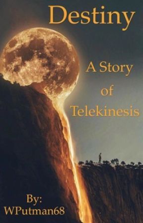 Destiny ( A Story of Telekinesis  ) by WPutman68