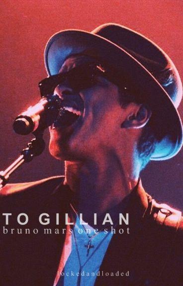 To Gillian || Bruno Mars [one shot] by lockedandloaded