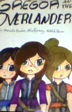 Gregor and the Overlanders: A fanmade story based from the Underland Chronicles by Ilusmvaporeon777