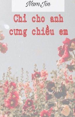 Đọc truyện [Chuyển ver] [NamJin] Chỉ cho anh cưng chiều em