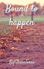 Bound To Happen by ihsanloree