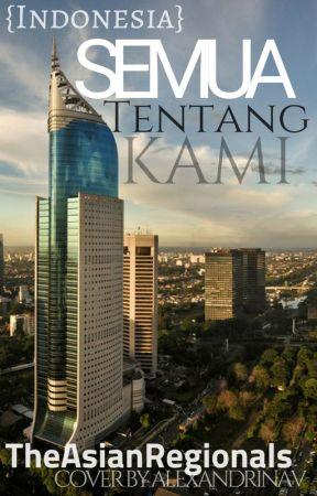Semua Tentang Kami (Indo/ Malay) by AsianRegionalsZone