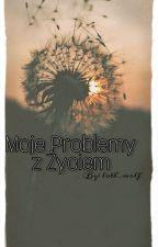 Moje Problemy z Życiem by loth_wolf